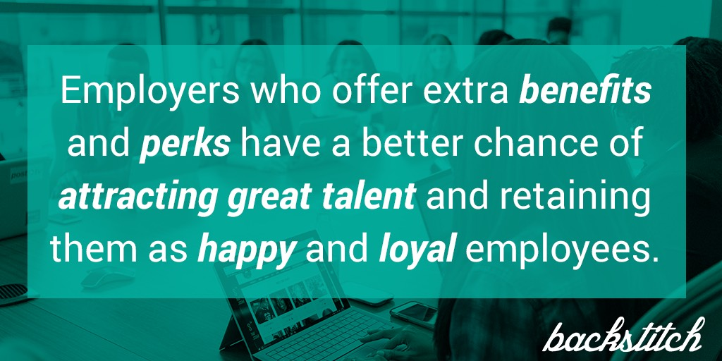 Image with text: Employers who offer extra benefits and perks have a better chance of attracting great talent and retaining them as happy and loyal employees.